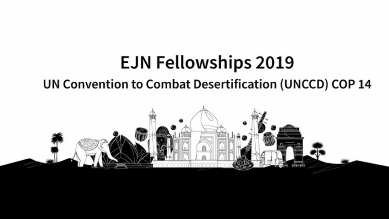 Earth journalism network 2019 reporting fellowships to the UNCCD COP14