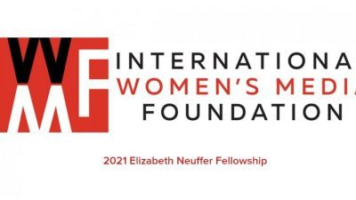 IWMF ELIZABETH NEUFFER FELLOWSHIP 2021 FOR JOURNALISTS